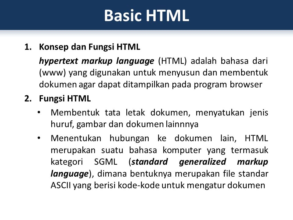 1.Konsep dan Fungsi HTML hypertext markup language (HTML) adalah bahasa dari (www) yang digunakan untuk menyusun dan membentuk dokumen agar dapat dita