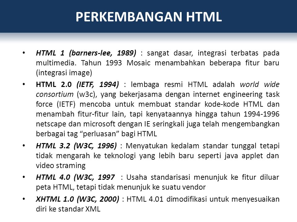 HTML 1 (barners-lee, 1989) : sangat dasar, integrasi terbatas pada multimedia. Tahun 1993 Mosaic menambahkan beberapa fitur baru (integrasi image) HTM