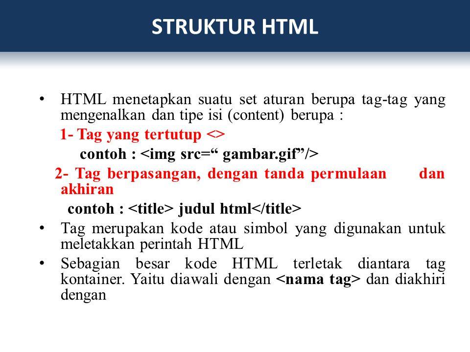 HTML menetapkan suatu set aturan berupa tag-tag yang mengenalkan dan tipe isi (content) berupa : 1- Tag yang tertutup <> contoh : 2- Tag berpasangan,