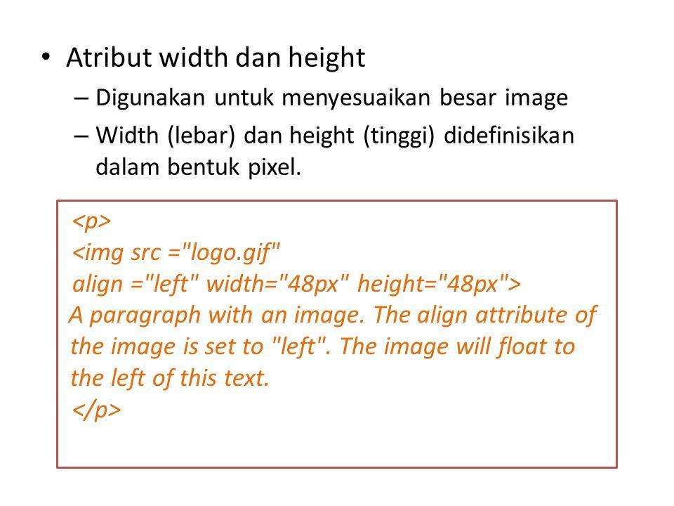 Atribut width dan height – Digunakan untuk menyesuaikan besar image – Width (lebar) dan height (tinggi) didefinisikan dalam bentuk pixel.
