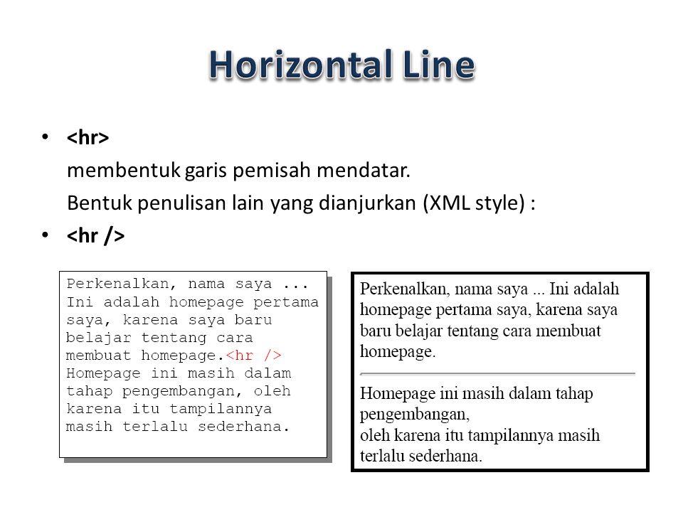 membentuk garis pemisah mendatar. Bentuk penulisan lain yang dianjurkan (XML style) :