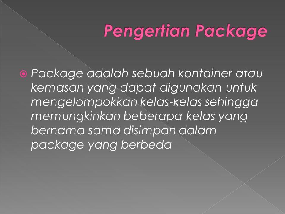  Package adalah sebuah kontainer atau kemasan yang dapat digunakan untuk mengelompokkan kelas-kelas sehingga memungkinkan beberapa kelas yang bernama