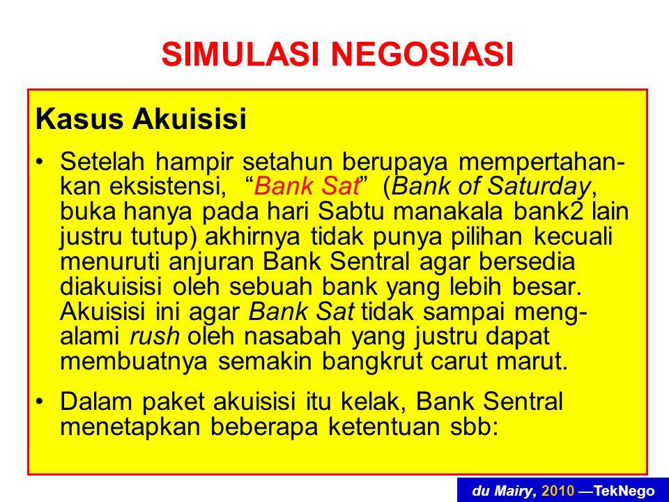 """du Mairy, 2010 —TekNego SIMULASI NEGOSIASI Kasus Akuisisi Setelah hampir setahun berupaya mempertahan- kan eksistensi, """"Bank Sat"""" (Bank of Saturday, b"""