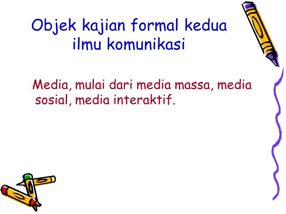 Objek kajian formal kedua ilmu komunikasi Media, mulai dari media massa, media sosial, media interaktif.