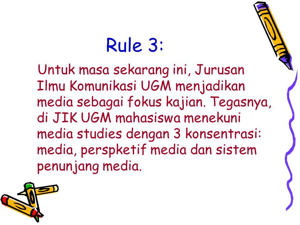 Rule 3: Untuk masa sekarang ini, Jurusan Ilmu Komunikasi UGM menjadikan media sebagai fokus kajian.