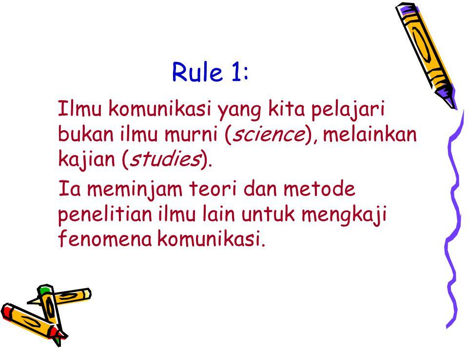 Rule 1: Ilmu komunikasi yang kita pelajari bukan ilmu murni (science), melainkan kajian (studies).