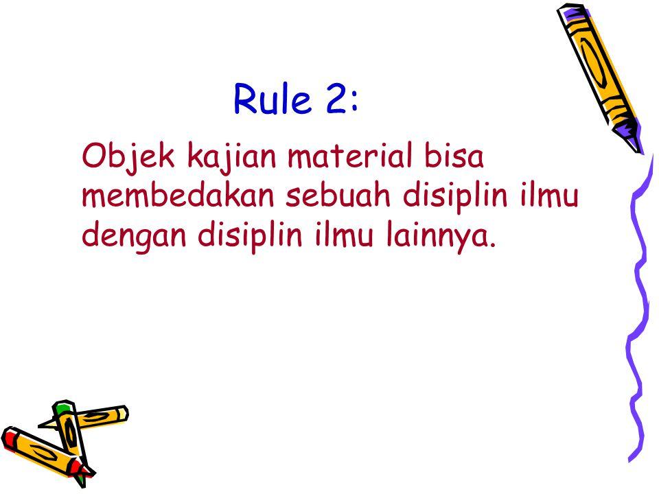 Rule 2: Objek kajian material bisa membedakan sebuah disiplin ilmu dengan disiplin ilmu lainnya.
