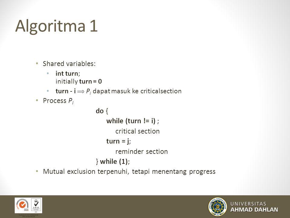 21 Solusi Sederhana : Kasus 2 proses Hanya 2 proses Struktur umum dari program code Pi dan Pj: Software solution: merancang algoritma program untuk solusi critical section Proses dapat mengunakan common var. untuk menyusun algoritma tsb.