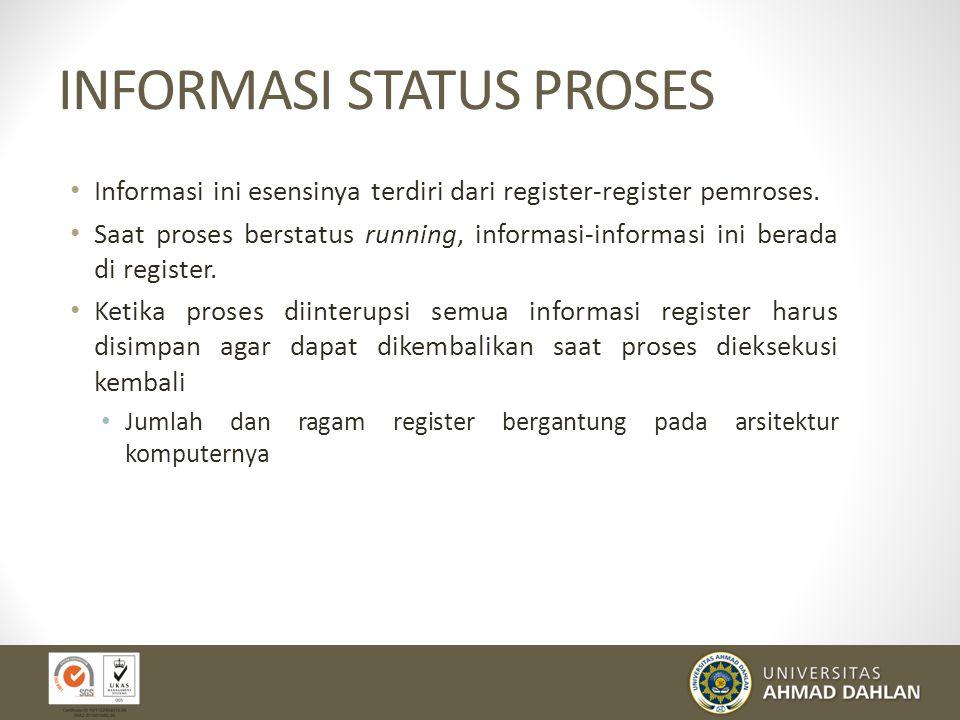 INFORMASI IDENTIFIKASI PROSES Berkaitan dengan identitas proses yang unik Dengan identifier ini proses dikaitkan ke tabel-tabel lain Identifiernya ada