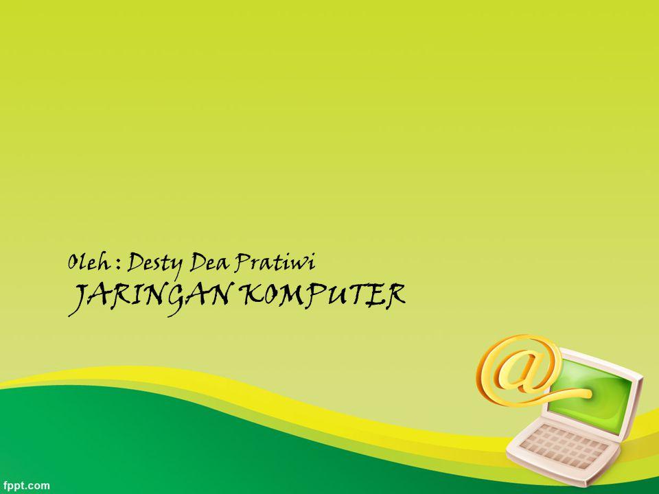 Oleh : Desty Dea Pratiwi JARINGAN KOMPUTER