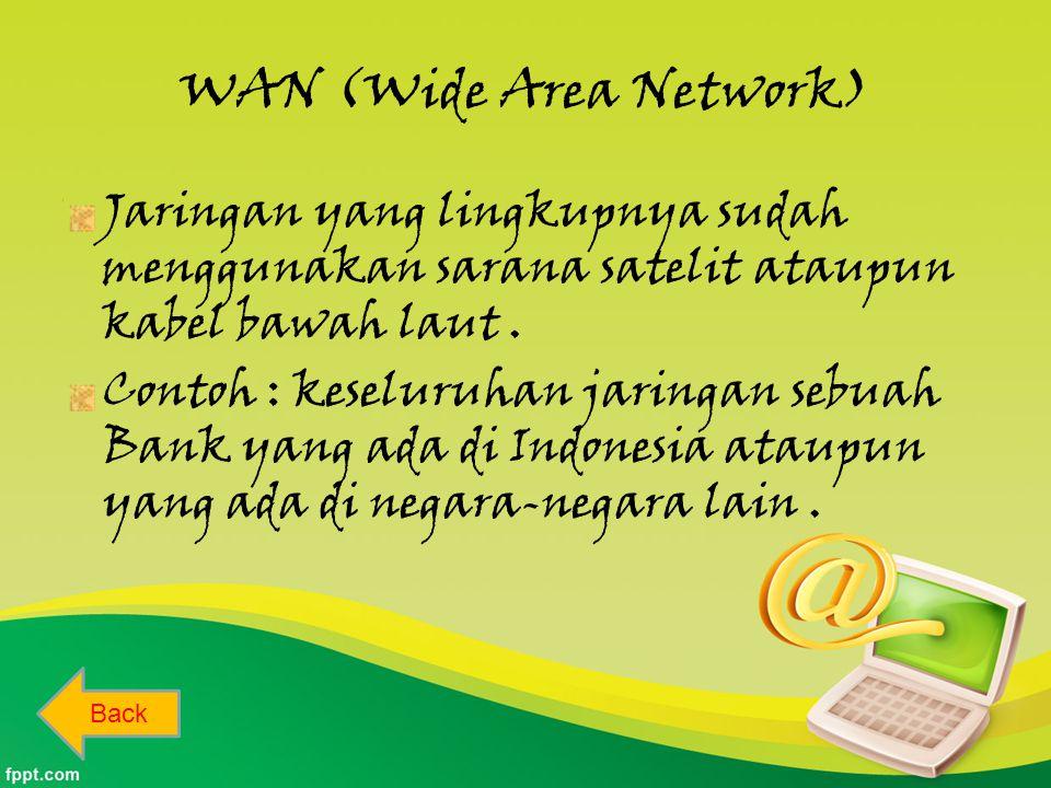WAN (Wide Area Network) Jaringan yang lingkupnya sudah menggunakan sarana satelit ataupun kabel bawah laut.