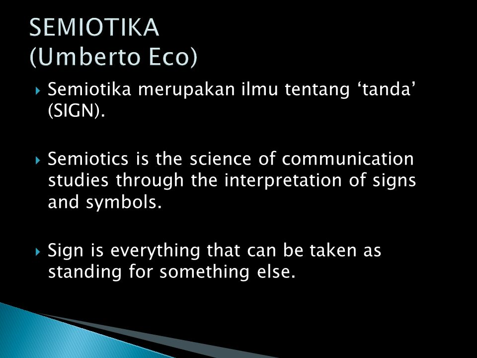  Semiotika merupakan ilmu tentang 'tanda' (SIGN).  Semiotics is the science of communication studies through the interpretation of signs and symbols