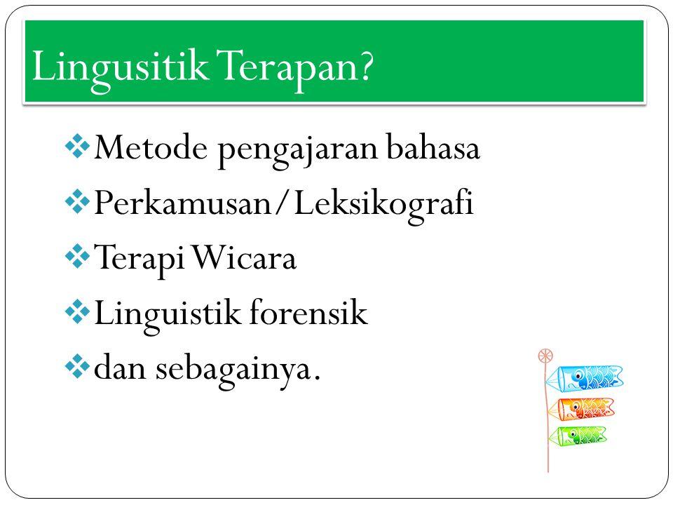 Lingusitik Terapan?  Metode pengajaran bahasa  Perkamusan/Leksikografi  Terapi Wicara  Linguistik forensik  dan sebagainya.