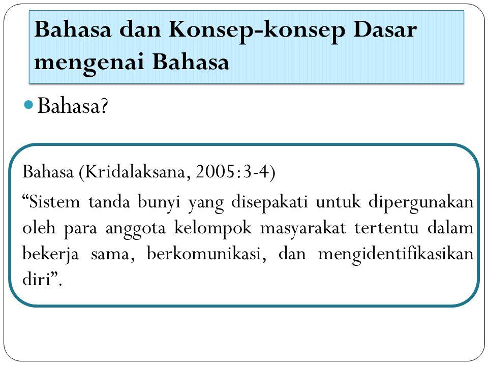 """Bahasa dan Konsep-konsep Dasar mengenai Bahasa Bahasa? Bahasa (Kridalaksana, 2005:3-4) """"Sistem tanda bunyi yang disepakati untuk dipergunakan oleh par"""