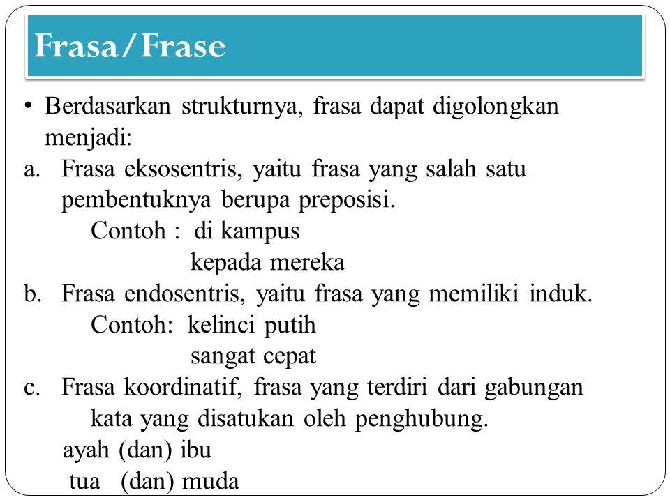 Frasa/Frase Berdasarkan strukturnya, frasa dapat digolongkan menjadi: a.Frasa eksosentris, yaitu frasa yang salah satu pembentuknya berupa preposisi.