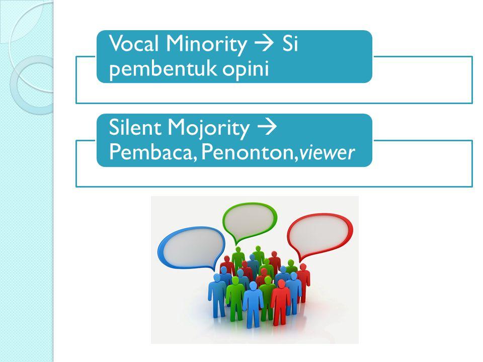 Vocal Minority  Si pembentuk opini Silent Mojority  Pembaca, Penonton,viewer