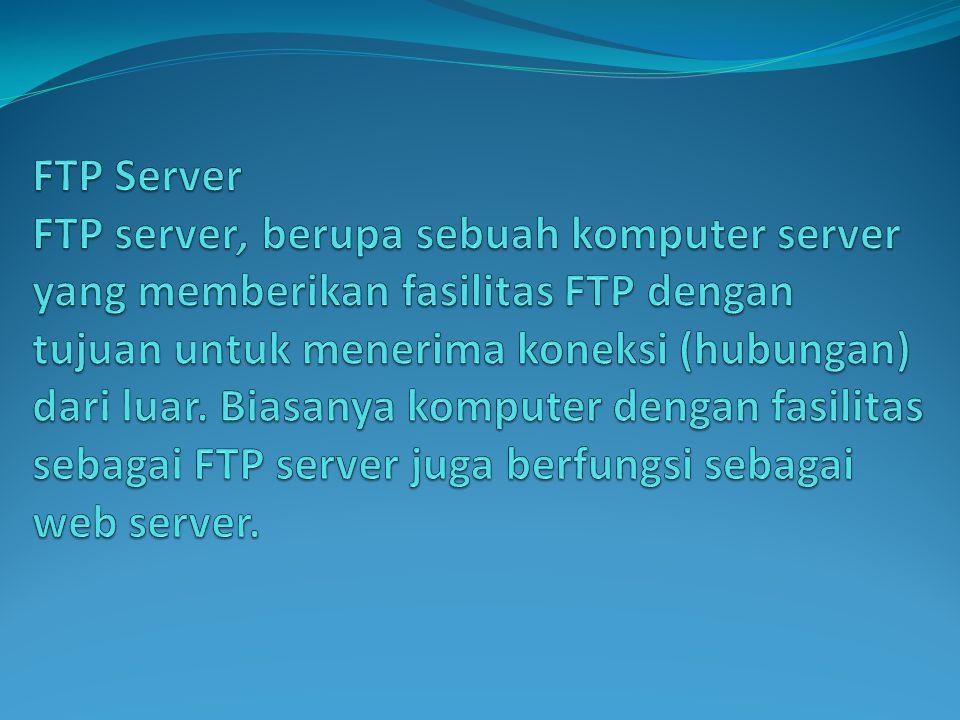 Ada 2 jenis server komputer yang dapat dihubungi dengan fasilitas FTP, yaitu : 1.