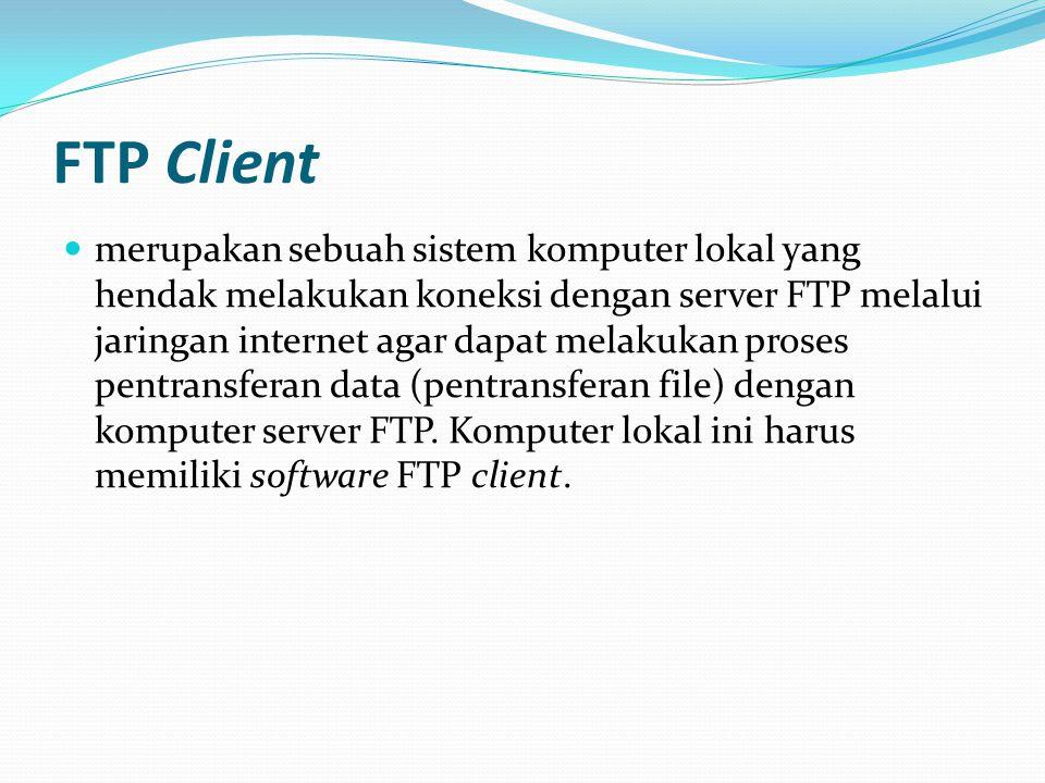FTP Client merupakan sebuah sistem komputer lokal yang hendak melakukan koneksi dengan server FTP melalui jaringan internet agar dapat melakukan proses pentransferan data (pentransferan file) dengan komputer server FTP.