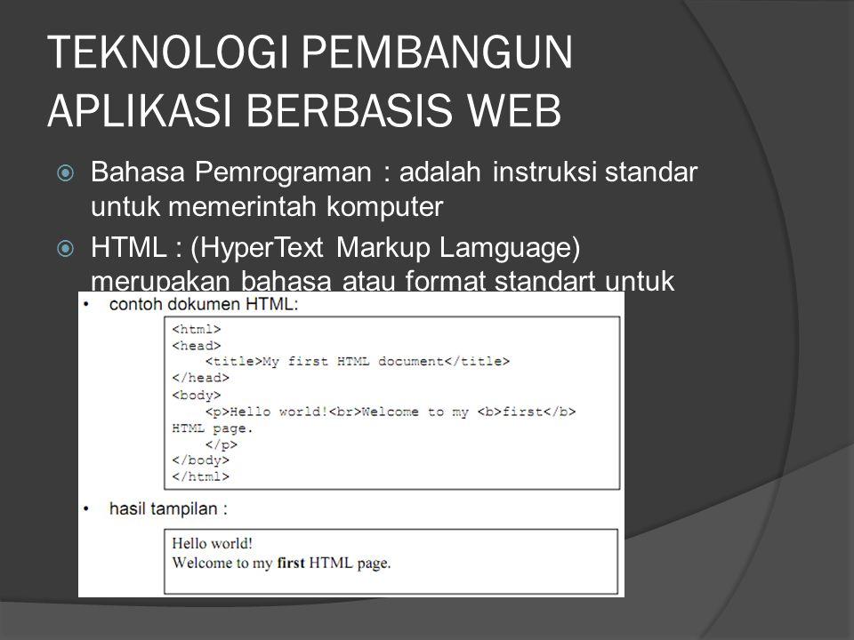 TEKNOLOGI PEMBANGUN APLIKASI BERBASIS WEB  Bahasa Pemrograman : adalah instruksi standar untuk memerintah komputer  HTML : (HyperText Markup Lamguage) merupakan bahasa atau format standart untuk pembuatan sebuah website