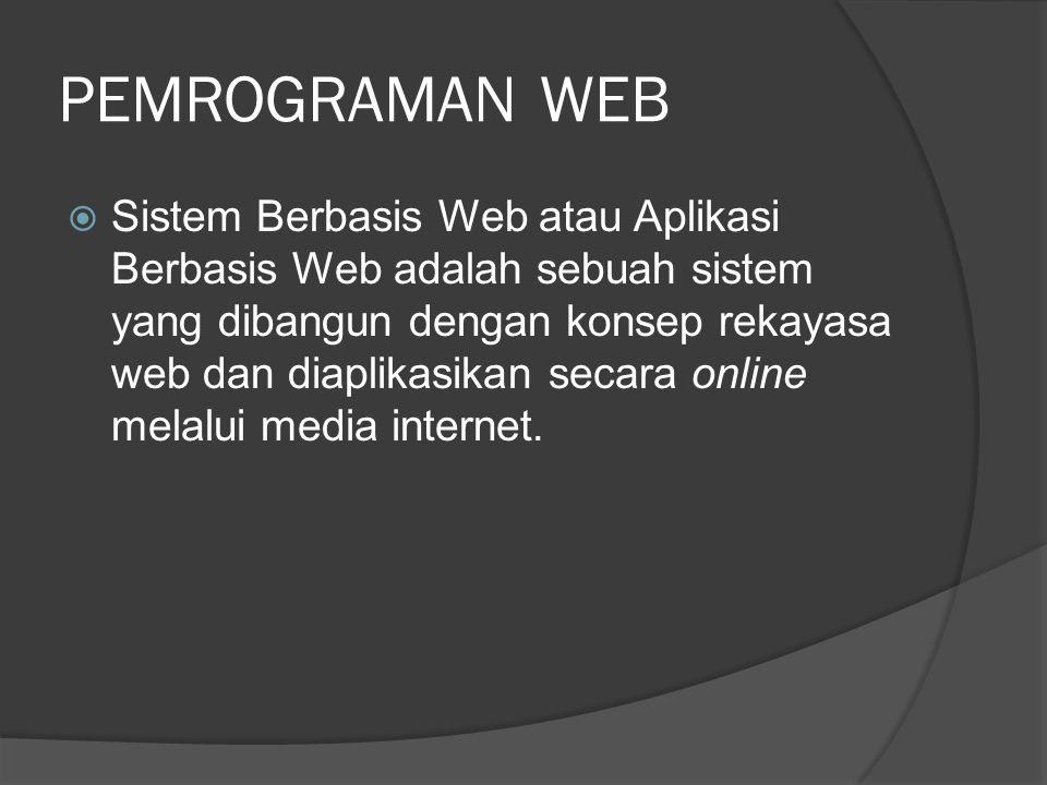 PEMROGRAMAN WEB  Sistem Berbasis Web atau Aplikasi Berbasis Web adalah sebuah sistem yang dibangun dengan konsep rekayasa web dan diaplikasikan secara online melalui media internet.