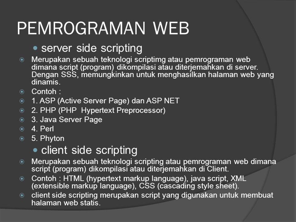 PEMROGRAMAN WEB server side scripting  Merupakan sebuah teknologi scriptimg atau pemrograman web dimana script (program) dikompilasi atau diterjemahkan di server.