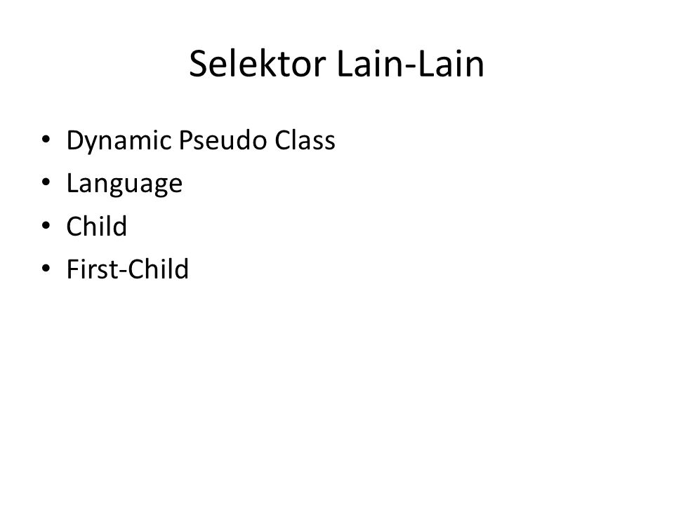 Selektor Lain-Lain Dynamic Pseudo Class Language Child First-Child