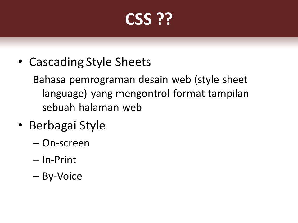 Cascading Style Sheets Bahasa pemrograman desain web (style sheet language) yang mengontrol format tampilan sebuah halaman web Berbagai Style – On-screen – In-Print – By-Voice