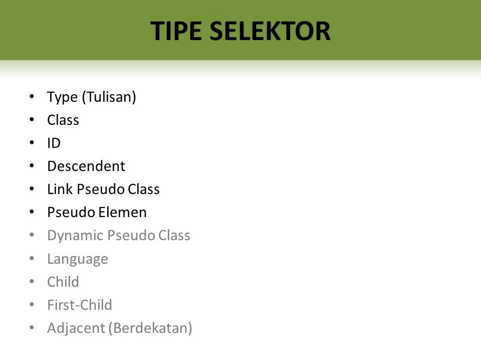 Type (Tulisan) Class ID Descendent Link Pseudo Class Pseudo Elemen Dynamic Pseudo Class Language Child First-Child Adjacent (Berdekatan)