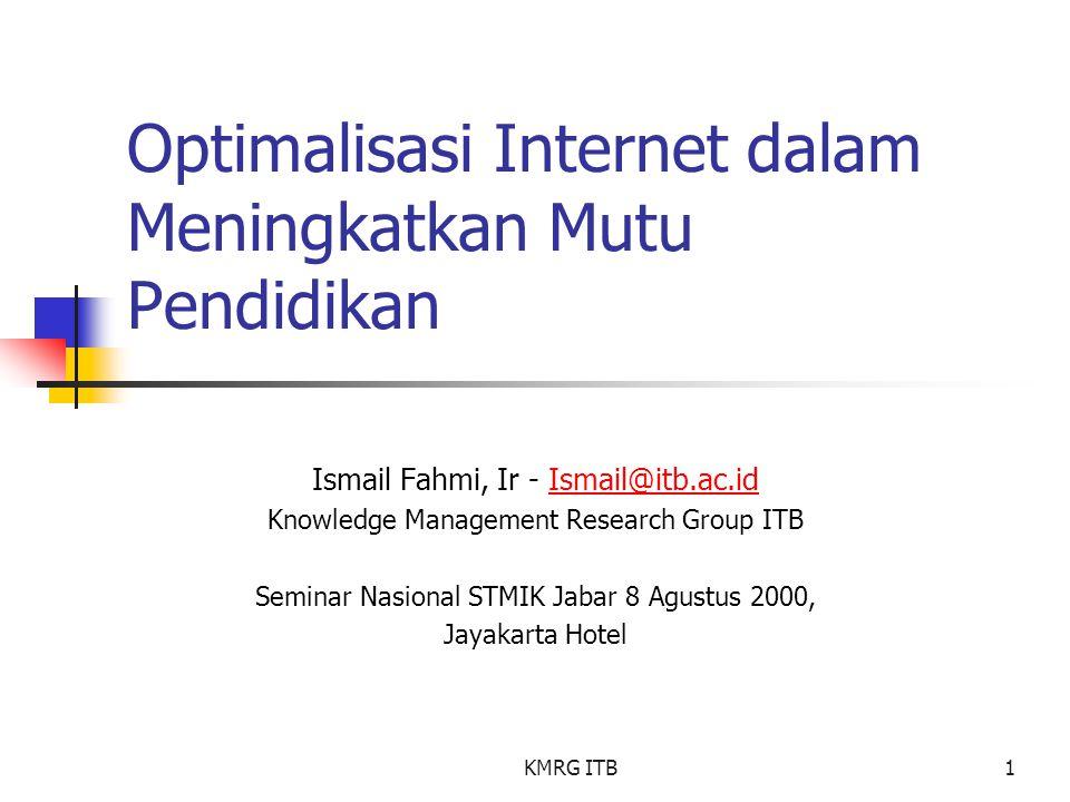 KMRG ITB1 Optimalisasi Internet dalam Meningkatkan Mutu Pendidikan Ismail Fahmi, Ir - Ismail@itb.ac.idIsmail@itb.ac.id Knowledge Management Research G