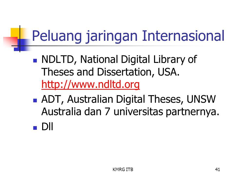 KMRG ITB41 Peluang jaringan Internasional NDLTD, National Digital Library of Theses and Dissertation, USA. http://www.ndltd.org http://www.ndltd.org A