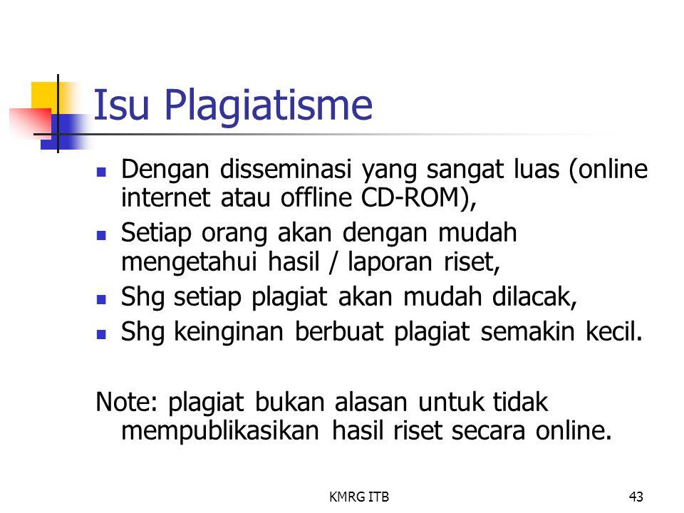 KMRG ITB43 Isu Plagiatisme Dengan disseminasi yang sangat luas (online internet atau offline CD-ROM), Setiap orang akan dengan mudah mengetahui hasil