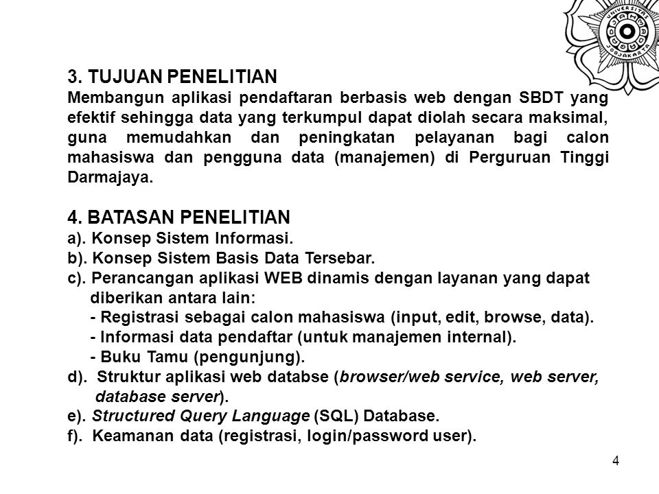 4 3. TUJUAN PENELITIAN Membangun aplikasi pendaftaran berbasis web dengan SBDT yang efektif sehingga data yang terkumpul dapat diolah secara maksimal,