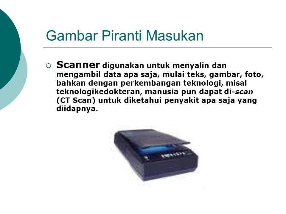 Gambar Piranti Masukan  Scanner digunakan untuk menyalin dan mengambil data apa saja, mulai teks, gambar, foto, bahkan dengan perkembangan teknologi,