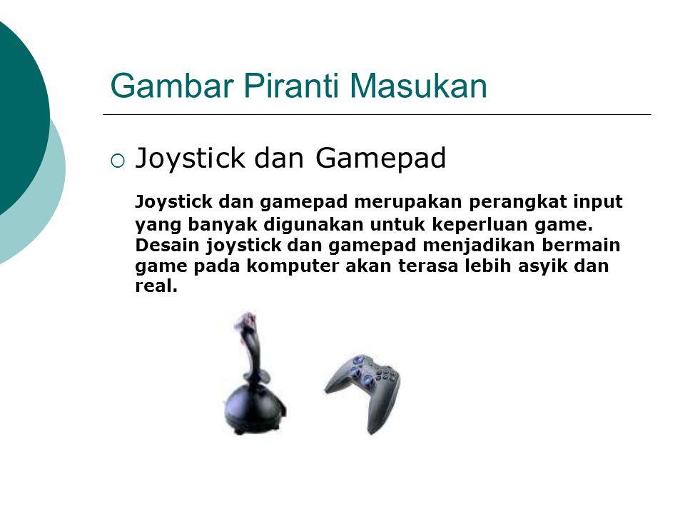 Gambar Piranti Masukan  Joystick dan Gamepad Joystick dan gamepad merupakan perangkat input yang banyak digunakan untuk keperluan game. Desain joysti