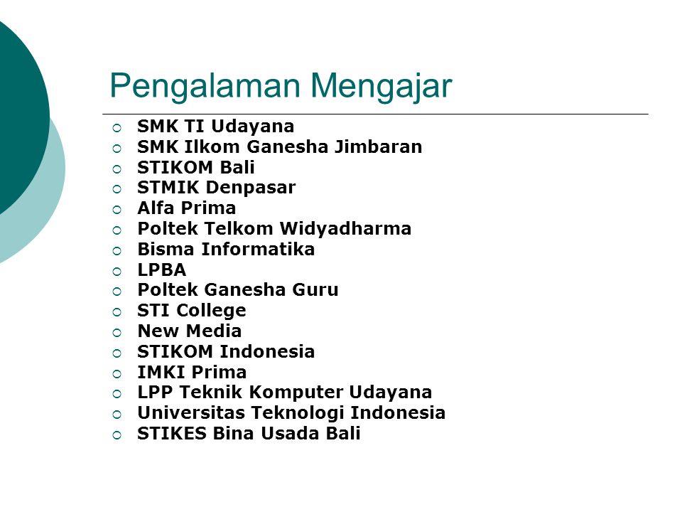 Pengalaman Mengajar  SMK TI Udayana  SMK Ilkom Ganesha Jimbaran  STIKOM Bali  STMIK Denpasar  Alfa Prima  Poltek Telkom Widyadharma  Bisma Info