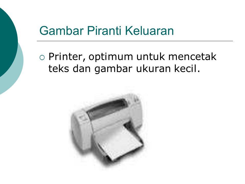 Gambar Piranti Keluaran  Printer, optimum untuk mencetak teks dan gambar ukuran kecil.