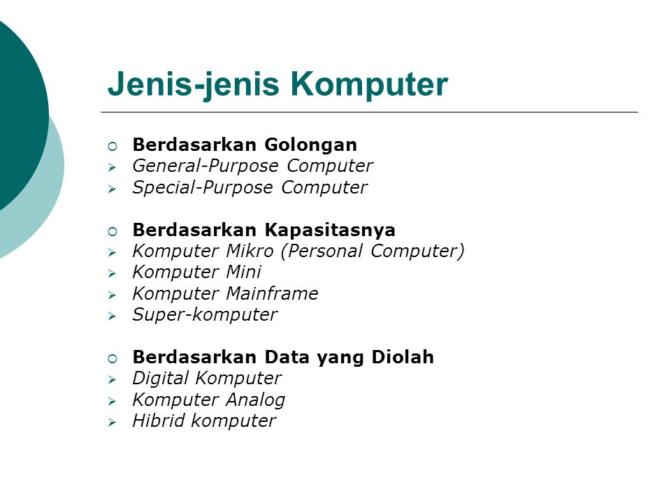 Jenis-jenis Komputer  Berdasarkan Golongan  General-Purpose Computer  Special-Purpose Computer  Berdasarkan Kapasitasnya  Komputer Mikro (Persona