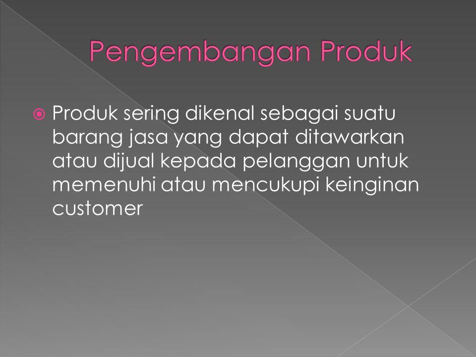  Produk sering dikenal sebagai suatu barang jasa yang dapat ditawarkan atau dijual kepada pelanggan untuk memenuhi atau mencukupi keinginan customer