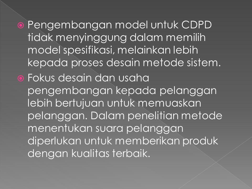  Pengembangan model untuk CDPD tidak menyinggung dalam memilih model spesifikasi, melainkan lebih kepada proses desain metode sistem.  Fokus desain