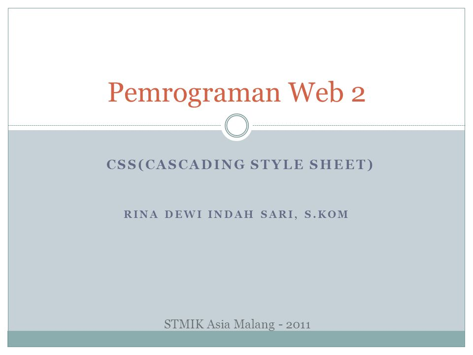 Pemrograman Web 2 RINA DEWI INDAH SARI, S.KOM CSS(CASCADING STYLE SHEET) STMIK Asia Malang - 2011