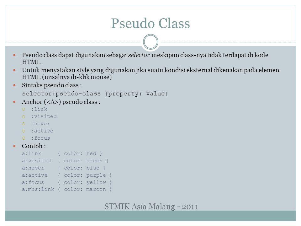 Pseudo Class Pseudo class dapat digunakan sebagai selector meskipun class-nya tidak terdapat di kode HTML Untuk menyatakan style yang digunakan jika s