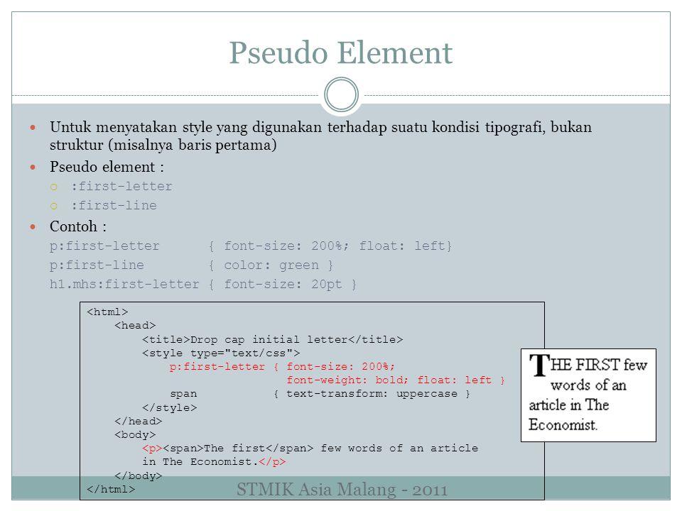 Pseudo Element Untuk menyatakan style yang digunakan terhadap suatu kondisi tipografi, bukan struktur (misalnya baris pertama) Pseudo element :  :fir