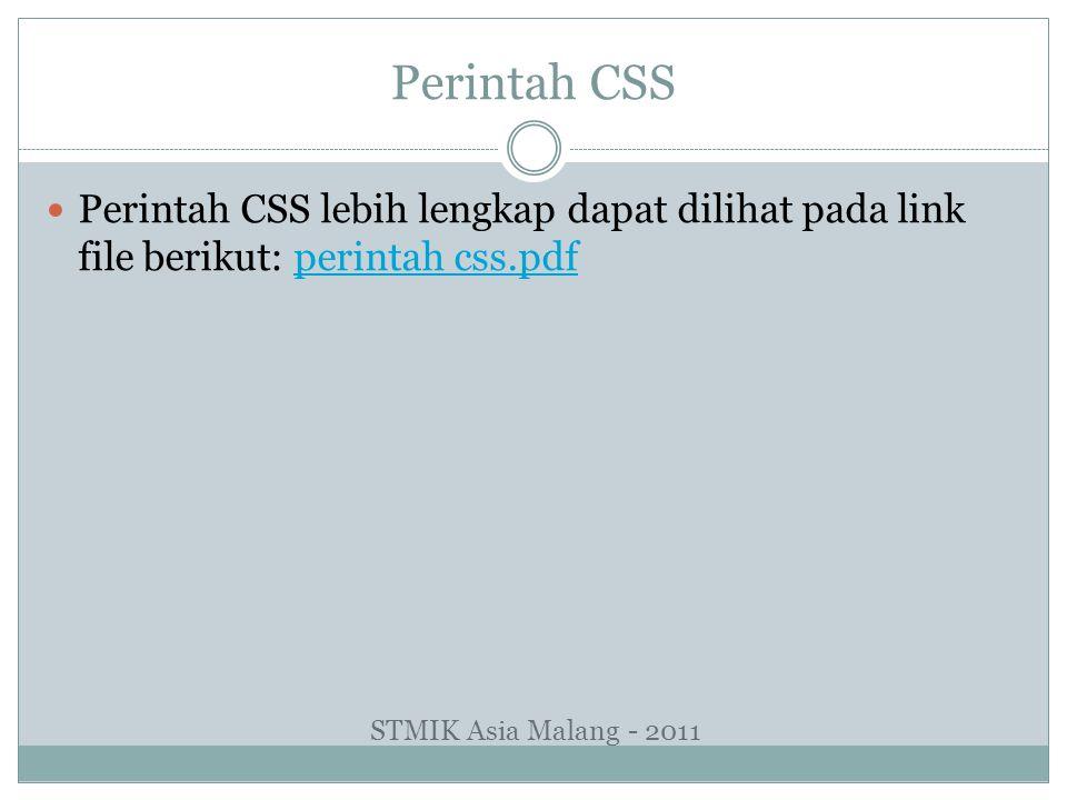 Perintah CSS Perintah CSS lebih lengkap dapat dilihat pada link file berikut: perintah css.pdfperintah css.pdf STMIK Asia Malang - 2011