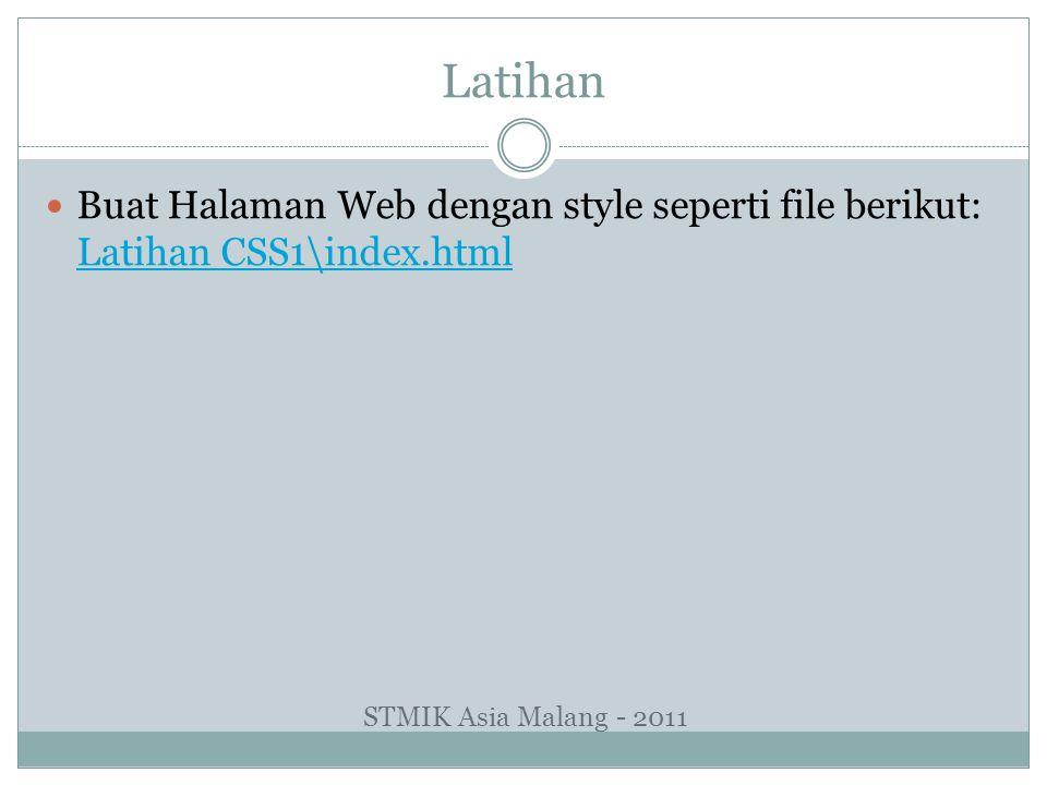 Latihan Buat Halaman Web dengan style seperti file berikut: Latihan CSS1\index.html Latihan CSS1\index.html STMIK Asia Malang - 2011
