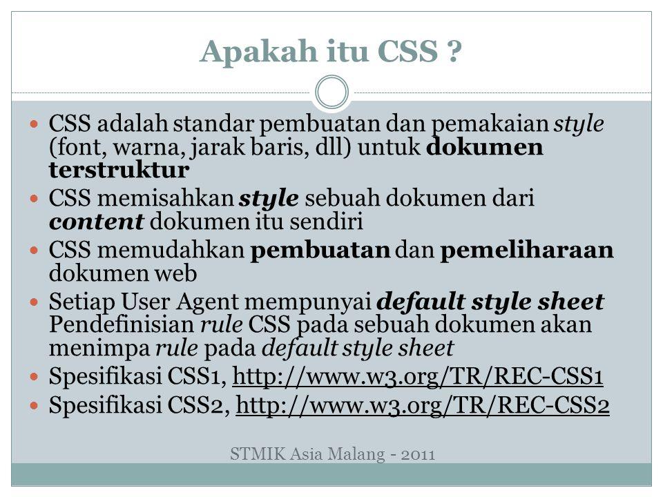 Apakah itu CSS ? CSS adalah standar pembuatan dan pemakaian style (font, warna, jarak baris, dll) untuk dokumen terstruktur CSS memisahkan style sebua
