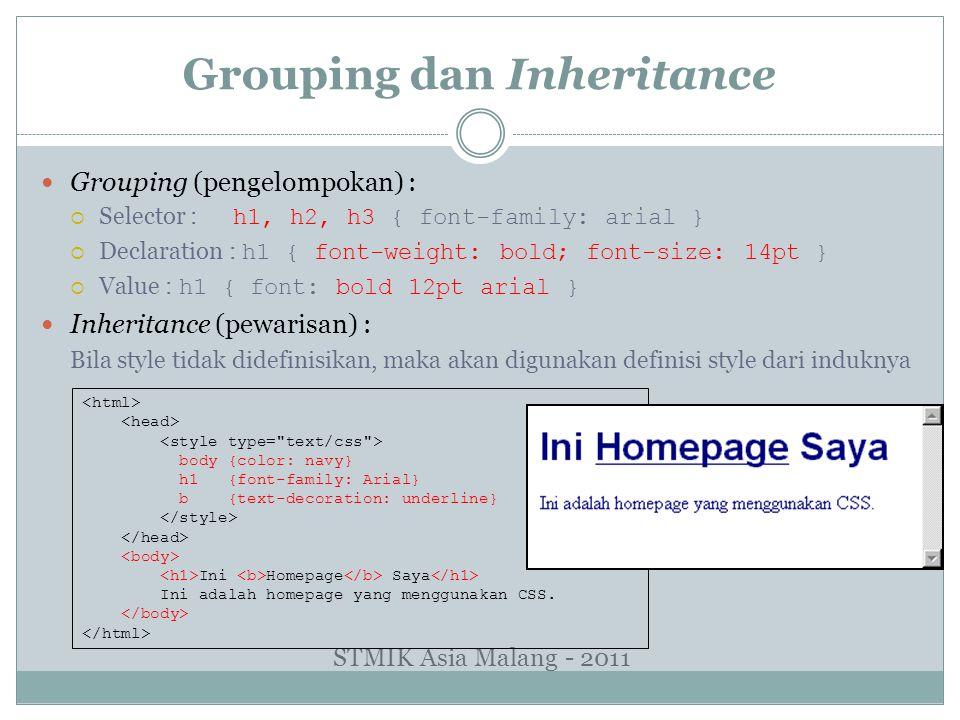 Grouping dan Inheritance Grouping (pengelompokan) :  Selector : h1, h2, h3 { font-family: arial }  Declaration : h1 { font-weight: bold; font-size: