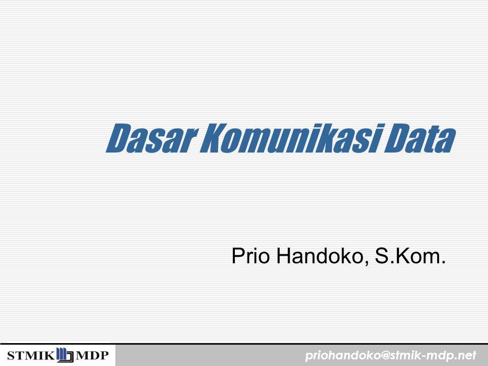 priohandoko@stmik-mdp.net Komunikasi Data Sistem yang memungkinkan terjadinya komunikasi data disebut sebagai Jaringan Komunikasi Data Transmisi data elektronik melalui beberapa media