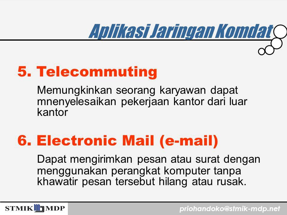 priohandoko@stmik-mdp.net Aplikasi Jaringan Komdat 5. Telecommuting Memungkinkan seorang karyawan dapat mnenyelesaikan pekerjaan kantor dari luar kant