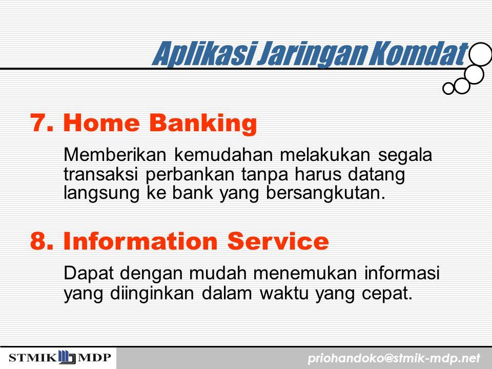 priohandoko@stmik-mdp.net Aplikasi Jaringan Komdat 7. Home Banking Memberikan kemudahan melakukan segala transaksi perbankan tanpa harus datang langsu