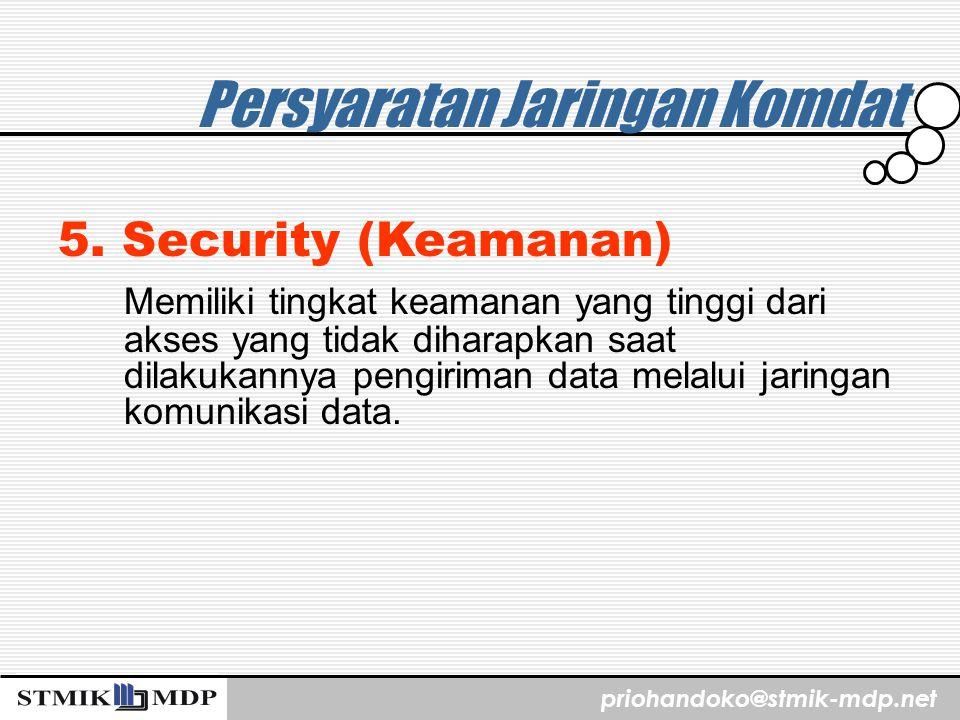 priohandoko@stmik-mdp.net Persyaratan Jaringan Komdat 5. Security (Keamanan) Memiliki tingkat keamanan yang tinggi dari akses yang tidak diharapkan sa